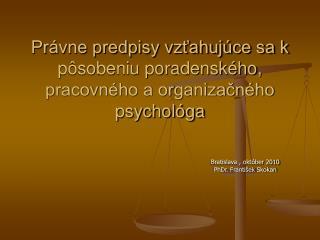 Právne predpisy vzťahujúce sa k pôsobeniu poradenského, pracovného a organizačného psychológa
