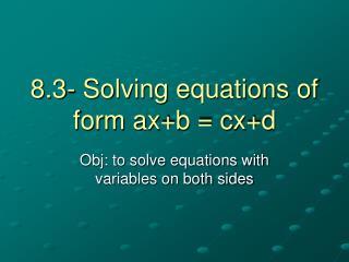 8.3- Solving equations of form ax+b = cx+d