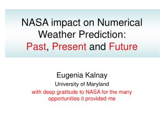 NASA impact on Numerical Weather Prediction:  Past ,  Present  and  Future