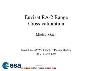 Envisat RA-2 Range  Cross-calibration Michiel Otten