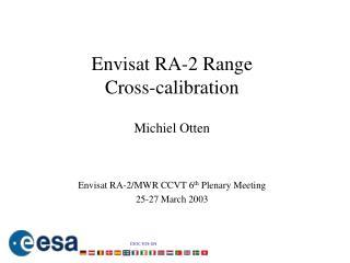 Envisat RA-2 Range  Cross-calibration Michiel Otten