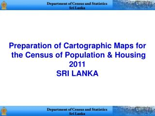 Preparation of Cartographic Maps for  the Census of Population & Housing 2011 SRI LANKA