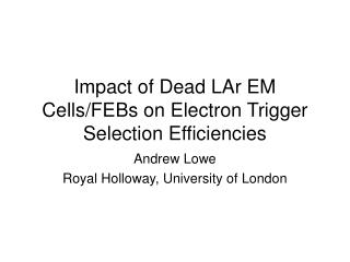 Impact of Dead LAr EM Cells/FEBs on Electron Trigger Selection Efficiencies