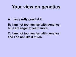 Your view on genetics