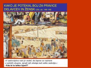 KAKO JE POTEKAL BOJ ZA PRAVICE DELAVCEV IN ŽENSK  Učb. str. 146-148
