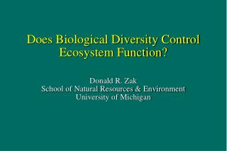 Does Biological Diversity Control Ecosystem Function? Donald R. Zak