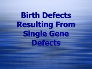 Birth Defects Resulting From Single Gene Defects
