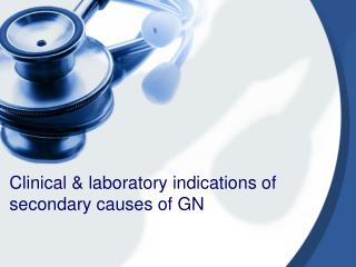Clinical & laboratory indications of secondary causes of GN