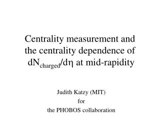 Centrality measurement and the centrality dependence of   dN charged /d h  at mid-rapidity
