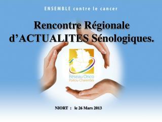 Rencontre Régionale d'ACTUALITES  Sénologiques .