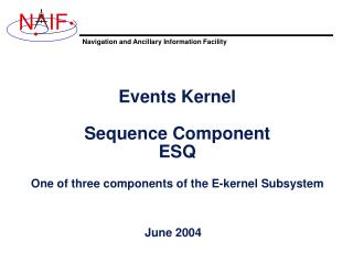 Events Kernel Sequence Component ESQ One of three components of the E-kernel Subsystem
