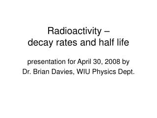 Radioactivity –  decay rates and half life