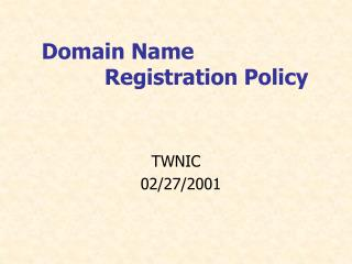Domain Name            Registration Policy