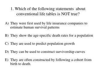 1. Which of the following statements  about conventional life tables is NOT true?