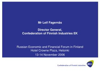 Mr Leif Fagernäs Director General,  Confederation of Finnish Industries EK