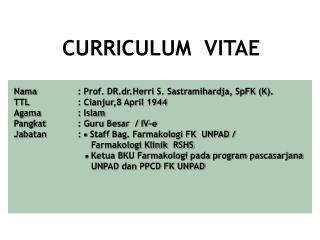 CURRICULUM  VITAE Nama: Prof. DR.dr.Herri S. Sastramihardja, SpFK (K).