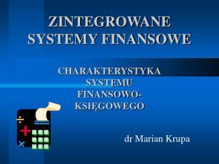 ZINTEGROWANE SYSTEMY FINANSOWE CHARAKTERYSTYKA SYSTEMU FINANSOWO- KSIĘGOWEGO