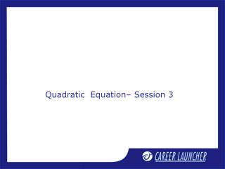 Quadratic  Equation– Session 3