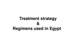 Treatment strategy  & Regimens used in Egypt