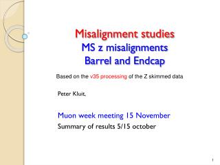 Misalignment studies MS z misalignments  Barrel and Endcap