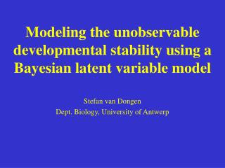 Modeling the unobservable developmental stability using a Bayesian latent variable model