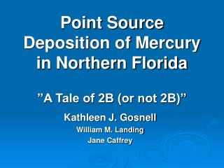 """Point Source Deposition of Mercury in Northern Florida """"A Tale of 2B (or not 2B)"""""""