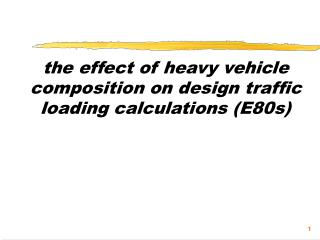 the effect of heavy vehicle composition on design traffic loading calculations (E80s)