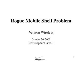 Rogue Mobile Shell Problem Verizon Wireless October 26, 2000 Christopher Carroll