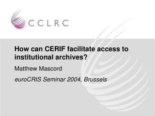 How can CERIF facilitate access to institutional archives? Matthew Mascord