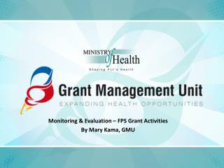 Monitoring & Evaluation – FPS Grant Activities By Mary Kama, GMU