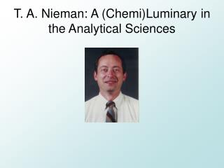 T. A. Nieman: A (Chemi)Luminary in the Analytical Sciences