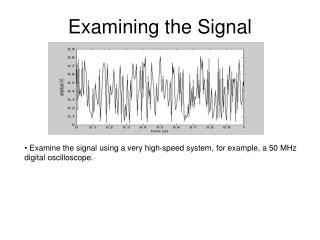 Examining the Signal