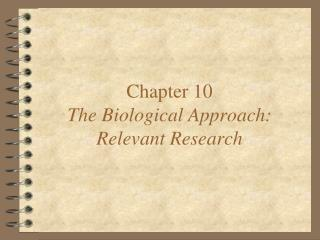 Chapter 10 The Biological Approach: Relevant Research