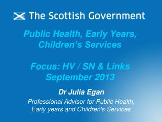Public Health, Early Years, Children's Services Focus: HV / SN & Links September 2013