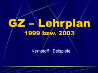 GZ – Lehrplan 1999 bzw. 2003