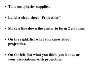 "Take out physics supplies. Label a clean sheet ""Projectiles"""