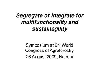 Segregate or integrate for multifunctionality and sustainagility