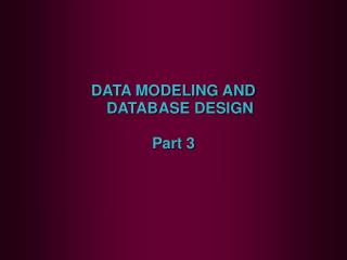 DATA MODELING AND DATABASE DESIGN Part 3