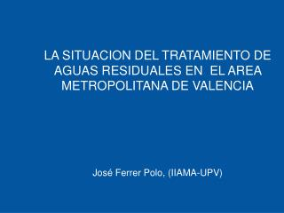 LA SITUACION DEL TRATAMIENTO DE AGUAS RESIDUALES EN  EL AREA METROPOLITANA DE VALENCIA