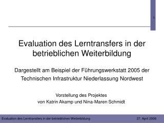 Evaluation des Lerntransfers in der betrieblichen Weiterbildung  Dargestellt am Beispiel der F hrungswerkstatt 2005 der