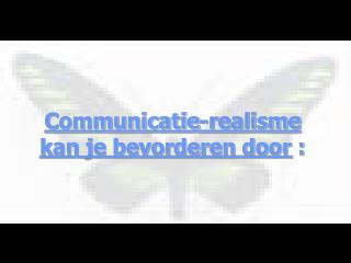 Communicatie-realisme kan je bevorderen door  :