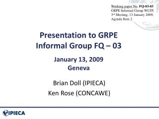 Presentation to GRPE  Informal Group FQ � 03 January 13, 2009 Geneva