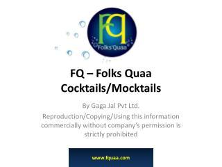 FQ – Folks Quaa  Cocktails/Mocktails