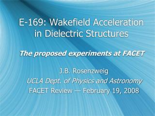 E-169:  Wakefield Acceleration in Dielectric Structures The proposed experiments at FACET