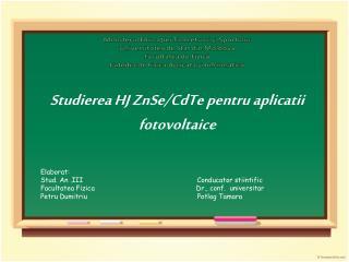 Studierea HJ ZnSe/CdTe pentru aplicatii fotovoltaice