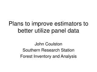 Plans to improve estimators to better utilize panel data
