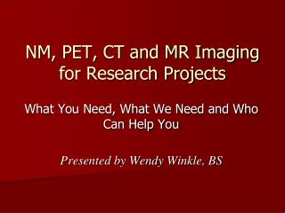 NM, PET, CT and MR Imaging for Research Projects