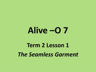 Alive –O 7