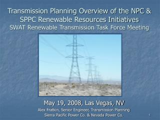 Transmission Planning Overview of the NPC  SPPC Renewable Resources Initiatives  SWAT Renewable Transmission Task Force