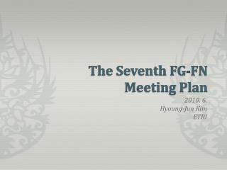 The Seventh FG-FN  Meeting Plan